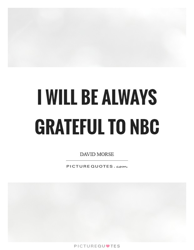 I will be always grateful to NBC Picture Quote #1