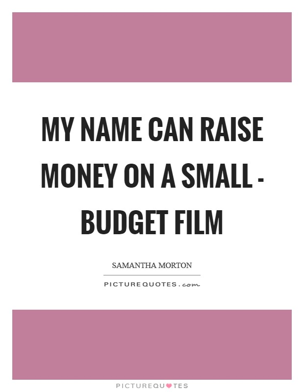 My name can raise money on a small - budget film Picture Quote #1