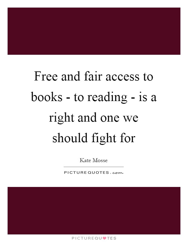 Free and fair access to books - to reading - is a right and one we should fight for Picture Quote #1
