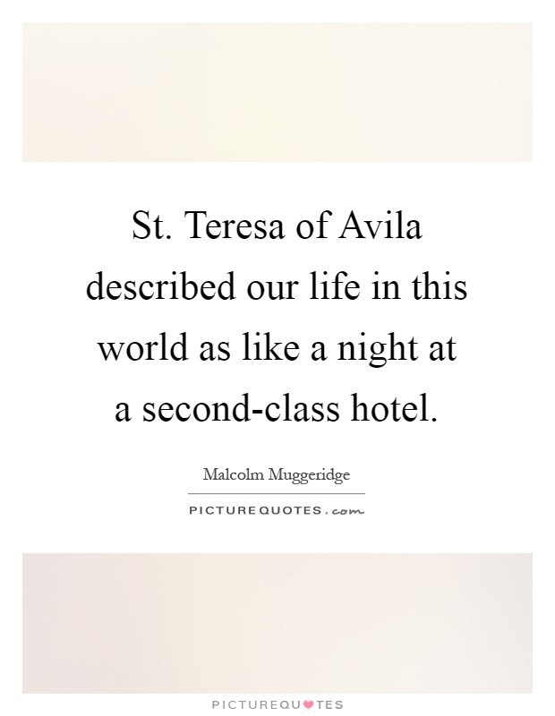 St. Teresa of Avila described our life in this world as like a night at a second-class hotel Picture Quote #1