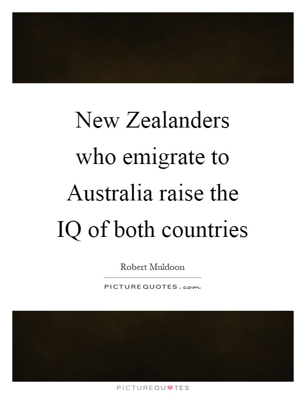 New Zealanders who emigrate to Australia raise the IQ of both countries Picture Quote #1
