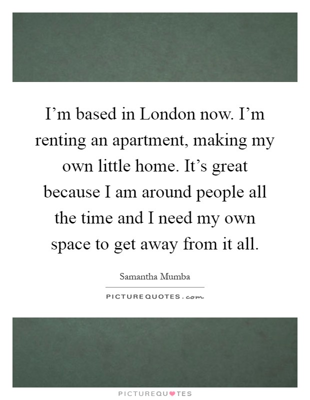 I M Based In London Now I M Renting An Apartment