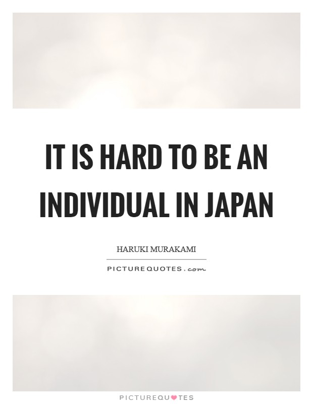 It is hard to be an individual in Japan Picture Quote #1
