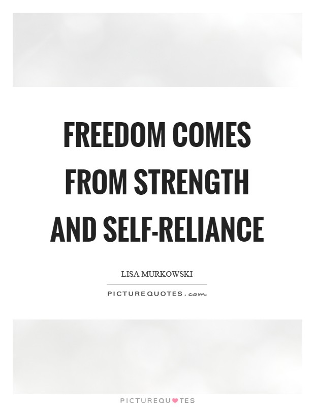 Freedom comes from strength and self-reliance Picture Quote #1