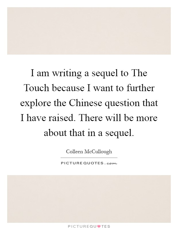 I am writing a sequel to The Touch because I want to further explore the Chinese question that I have raised. There will be more about that in a sequel Picture Quote #1