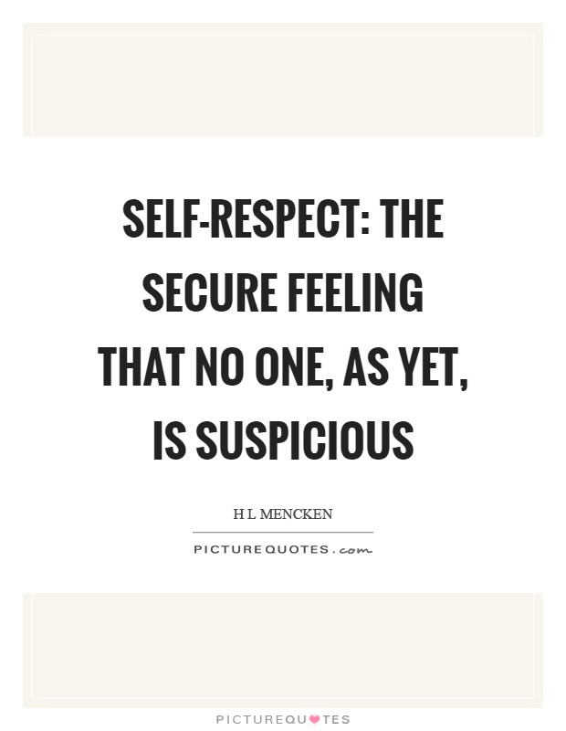 Self-respect: the secure feeling that no one, as yet, is suspicious Picture Quote #1