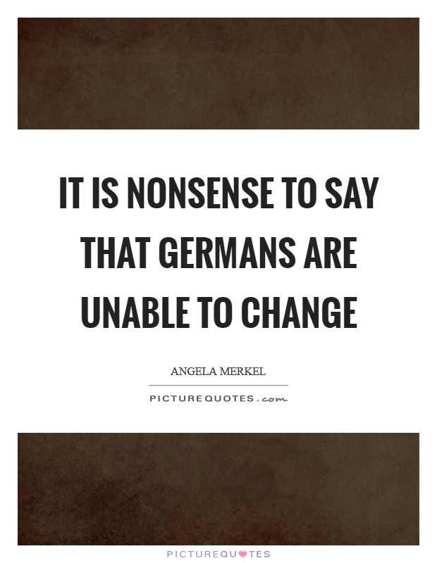 It is nonsense to say that Germans are unable to change Picture Quote #1