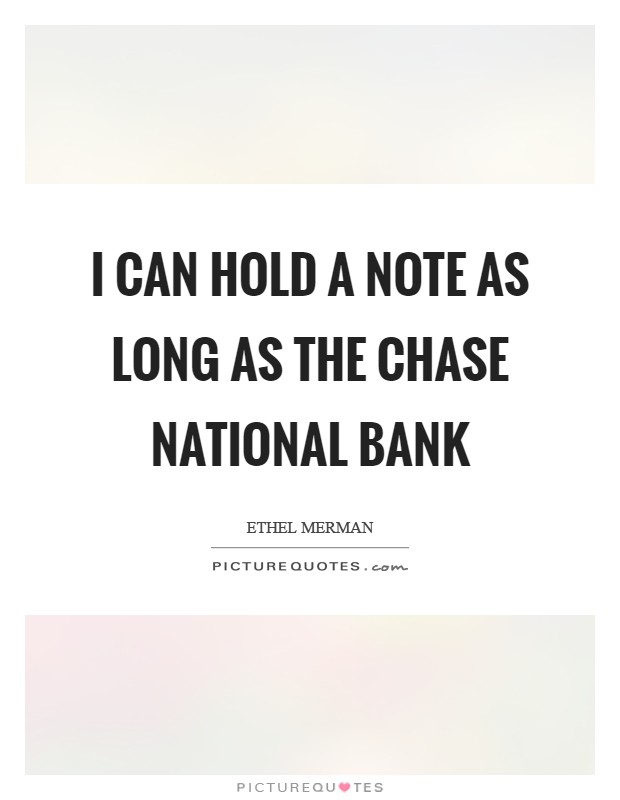I can hold a note as long as the Chase National Bank Picture Quote #1