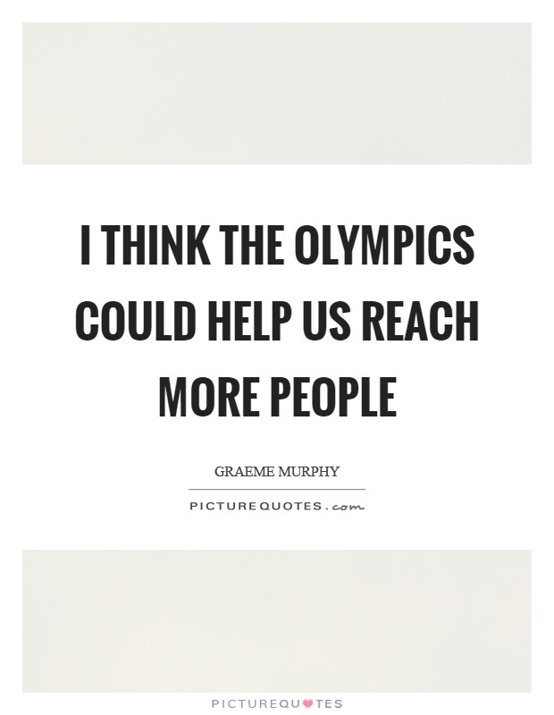I think the Olympics could help us reach more people Picture Quote #1