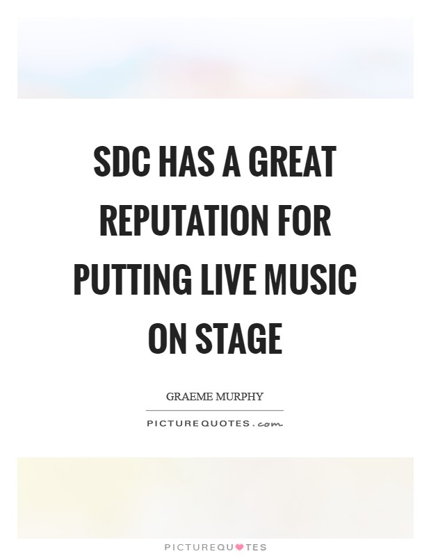 SDC has a great reputation for putting live music on stage Picture Quote #1