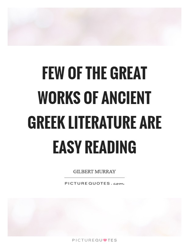 Few of the great works of ancient Greek literature are easy reading Picture Quote #1