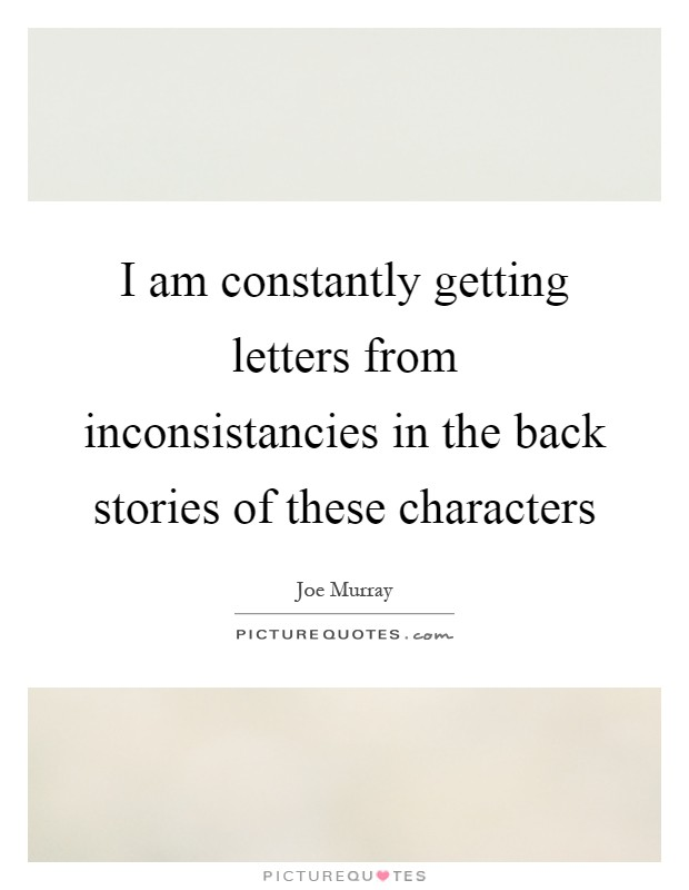 I am constantly getting letters from inconsistancies in the back stories of these characters Picture Quote #1