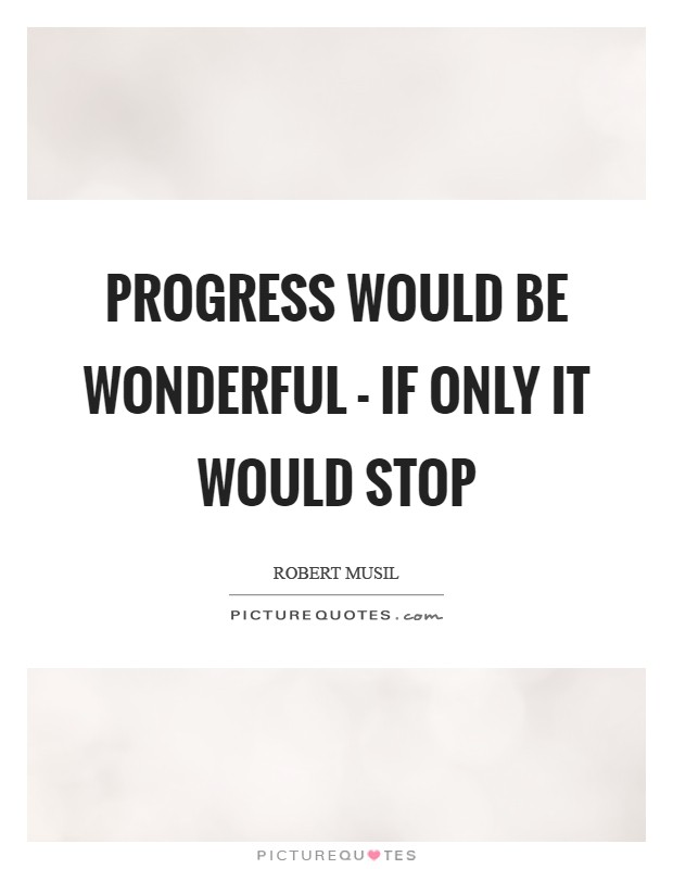 Progress would be wonderful - if only it would stop Picture Quote #1