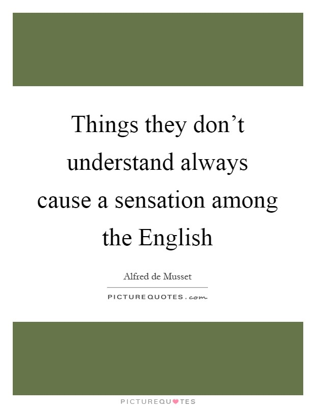 Things they don't understand always cause a sensation among the English Picture Quote #1