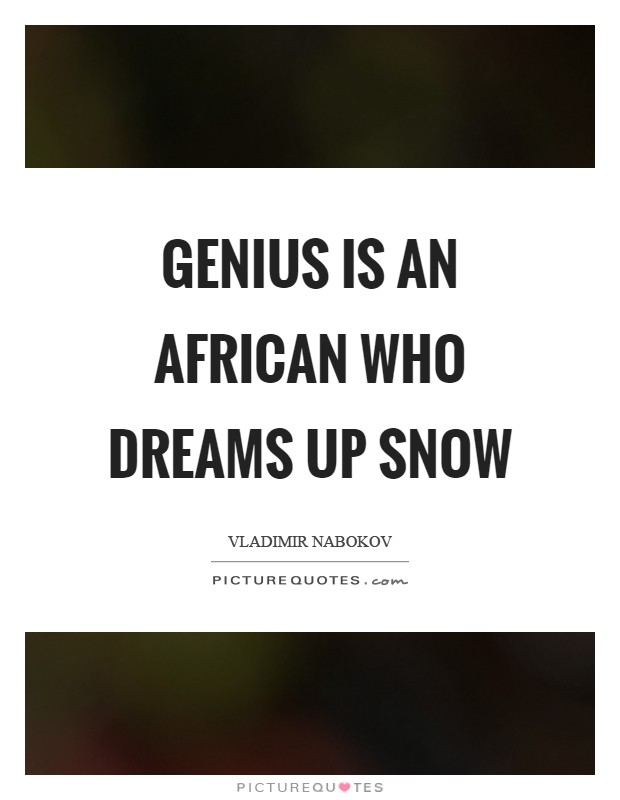 Genius is an African who dreams up snow Picture Quote #1