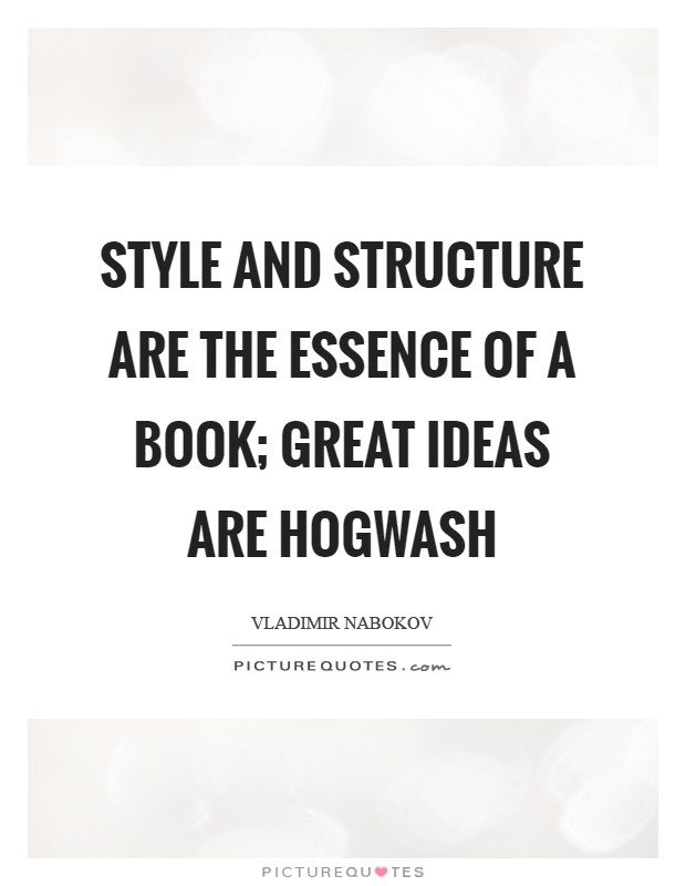 Style and Structure are the essence of a book; great ideas are hogwash Picture Quote #1