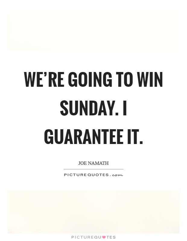We're going to win Sunday. I guarantee it Picture Quote #1