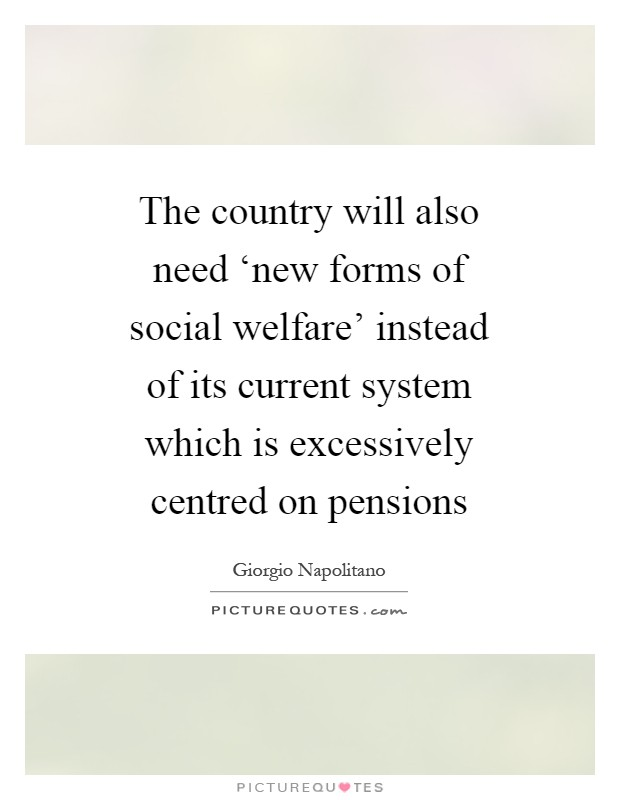 The country will also need 'new forms of social welfare' instead of its current system which is excessively centred on pensions Picture Quote #1