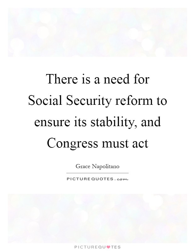 There is a need for Social Security reform to ensure its stability, and Congress must act Picture Quote #1