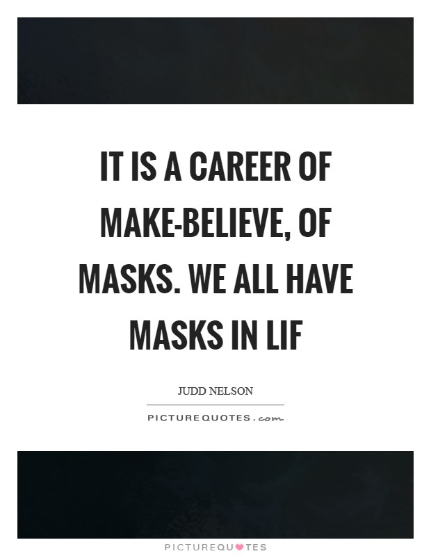 It is a career of make-believe, of masks. We all have masks in lif Picture Quote #1
