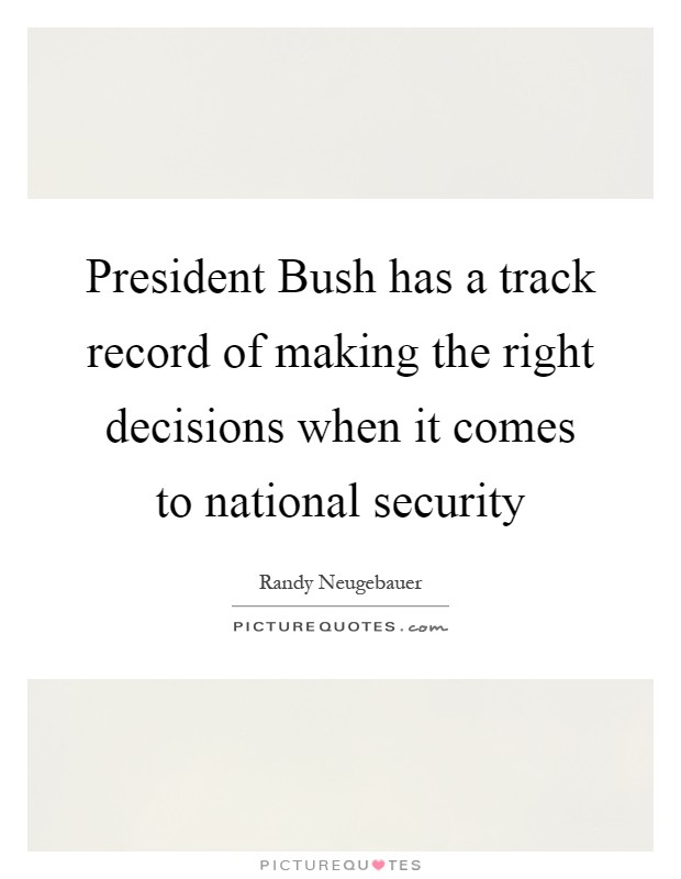 President Bush has a track record of making the right decisions when it comes to national security Picture Quote #1