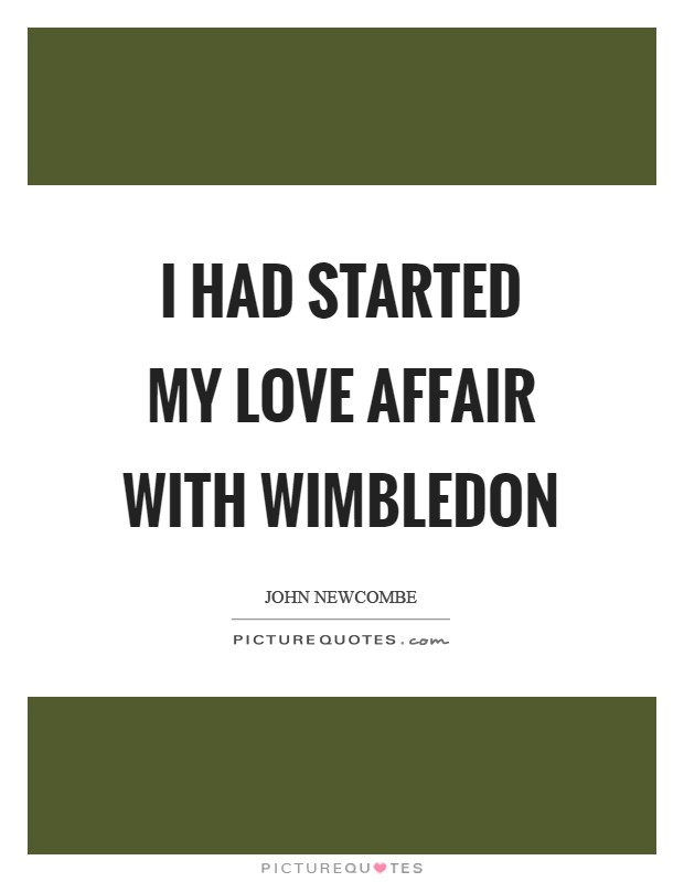 I had started my love affair with Wimbledon Picture Quote #1