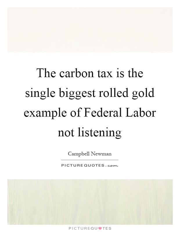 The carbon tax is the single biggest rolled gold example of Federal Labor not listening Picture Quote #1