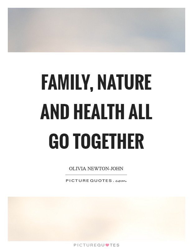 Family, nature and health all go together Picture Quote #1