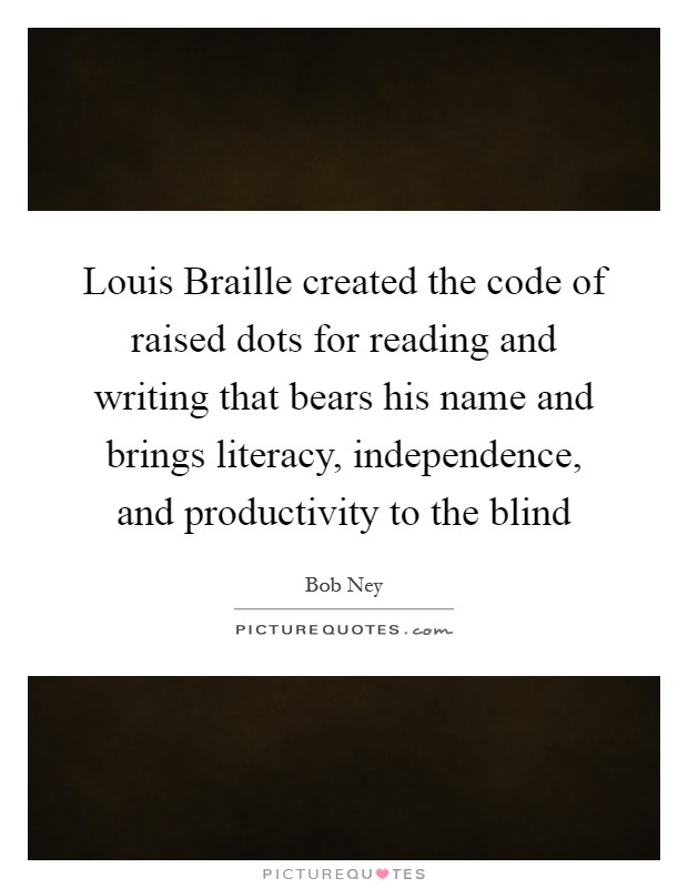 louis braille essay People thought that the only way to read was to look at words with your eyesa young french boy named louis braille thought otherwise.