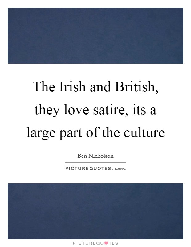 The Irish And British They Love Satire Its A Large Part Of The