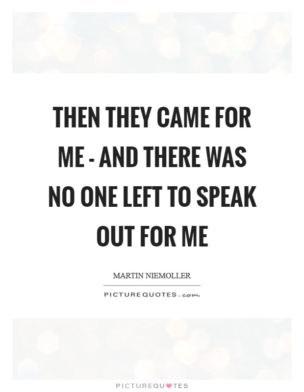 Then they came for me - and there was no one left to speak out for me Picture Quote #1