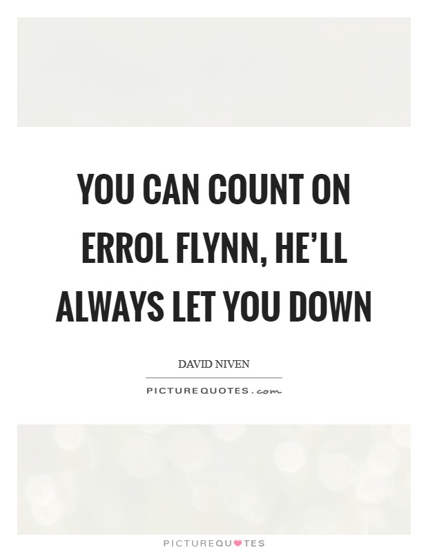 You can count on Errol Flynn, he'll always let you down Picture Quote #1