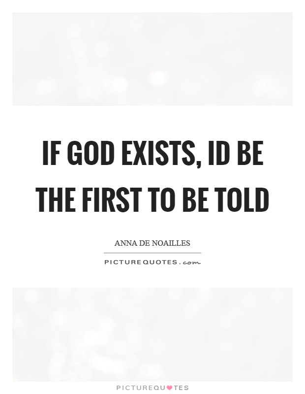 If God exists, Id be the first to be told Picture Quote #1