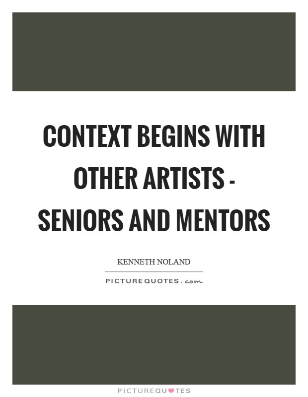 Context begins with other artists - seniors and mentors Picture Quote #1