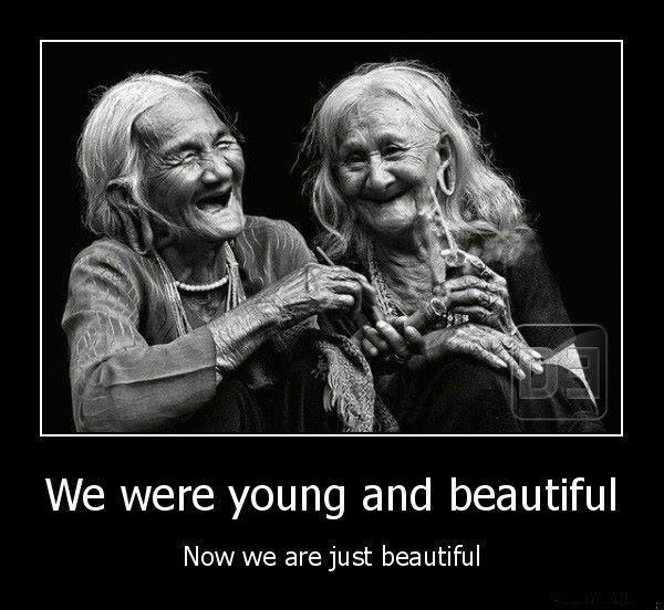 We were young and beautiful. Now we are just beautiful Picture Quote #1
