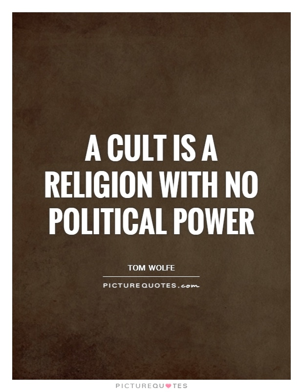 A cult is a religion with no political power Picture Quote #1