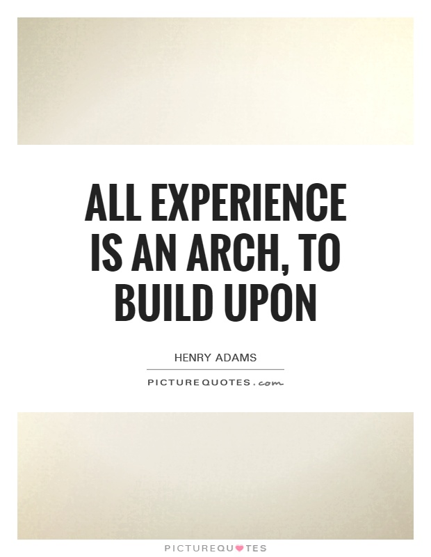 All experience is an arch, to build upon Picture Quote #1