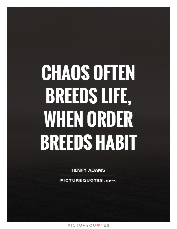 Chaos often breeds life, when order breeds habit Picture Quote #1