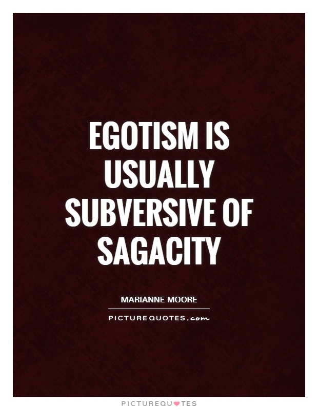 Egotism is usually subversive of sagacity Picture Quote #1
