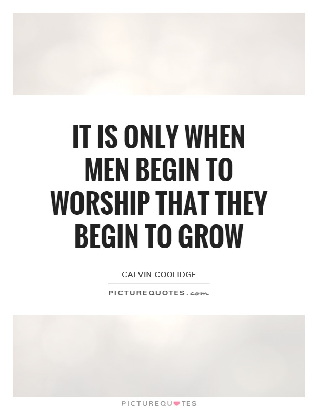 It is only when men begin to worship that they begin to grow Picture Quote #1