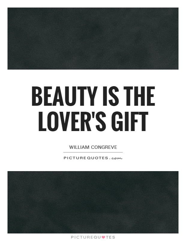Beauty is the lover's gift Picture Quote #1