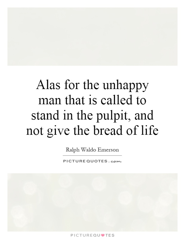 Alas for the unhappy man that is called to stand in the pulpit, and not give the bread of life Picture Quote #1