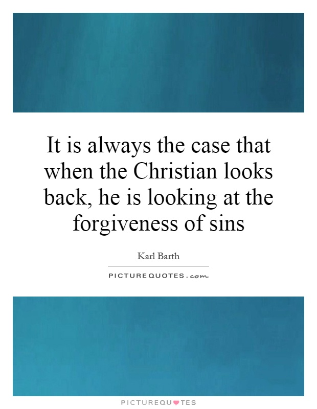 It is always the case that when the Christian looks back, he is looking at the forgiveness of sins Picture Quote #1