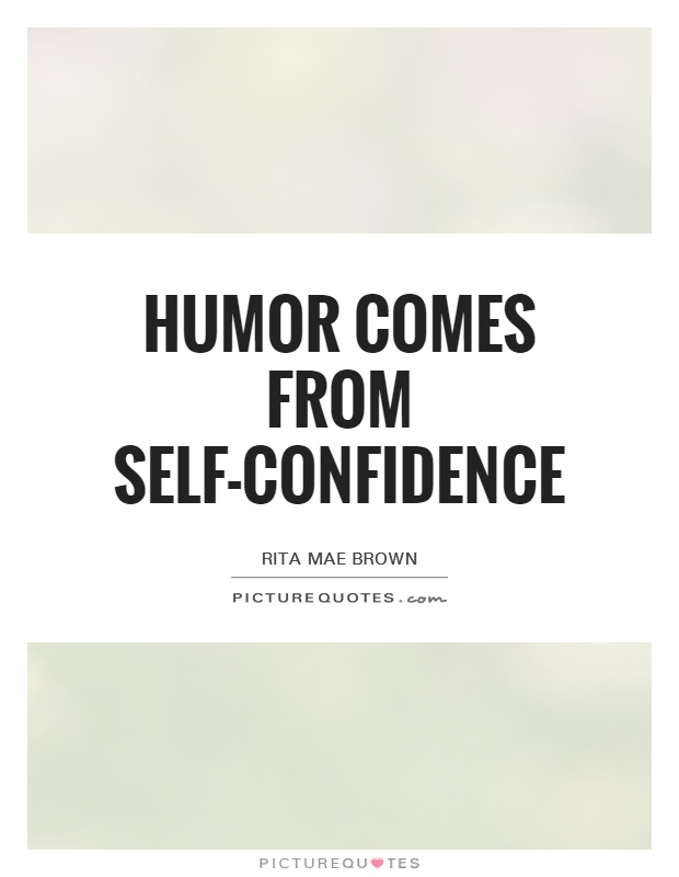 Humor comes from self-confidence Picture Quote #1
