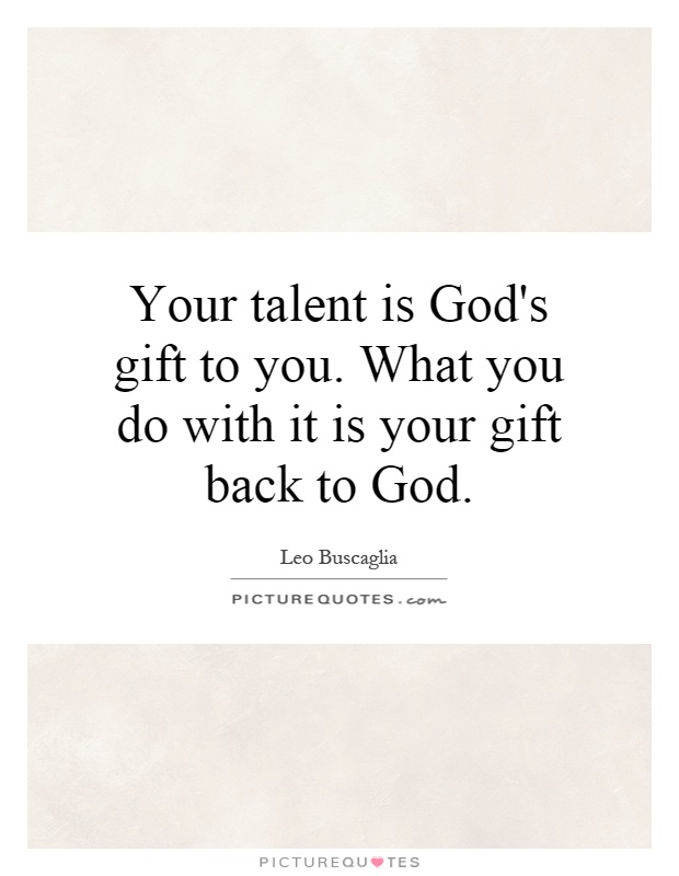 your talent is god rsquo s - photo #10