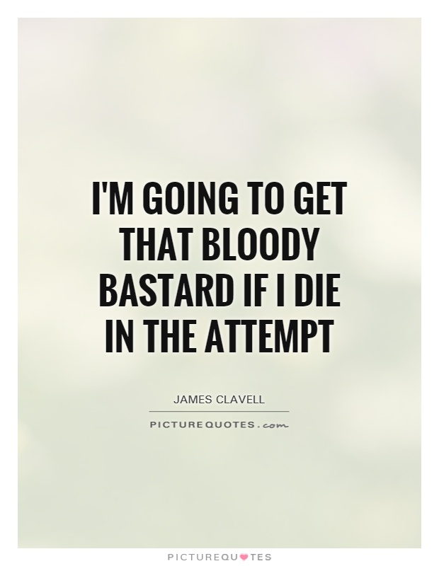 I'm going to get that bloody bastard if I die in the attempt Picture Quote #1