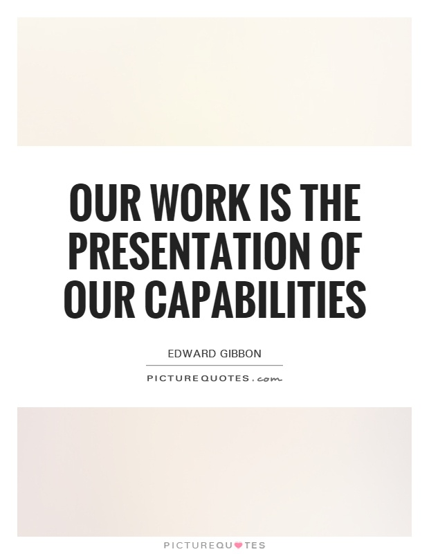 Our work is the presentation of our capabilities Picture Quote #1