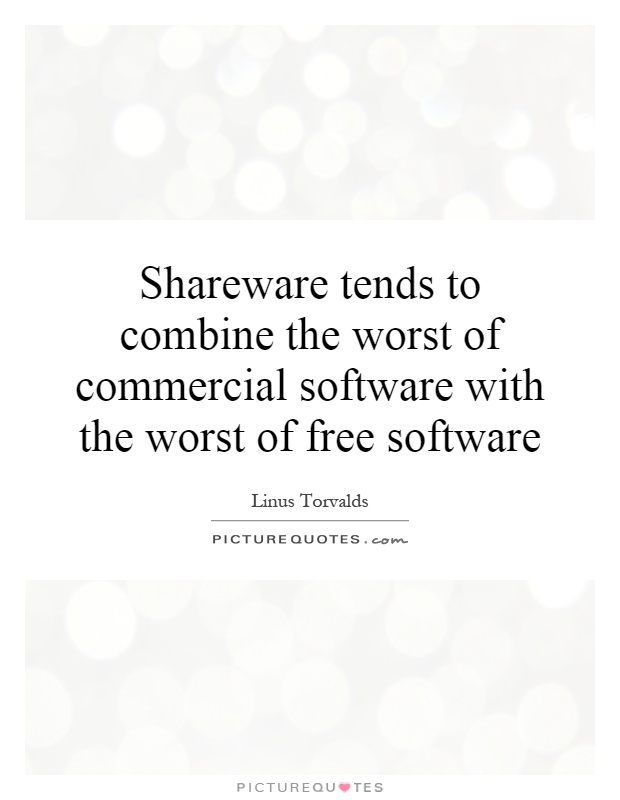 Shareware tends to combine the worst of commercial software with the worst of free software Picture Quote #1