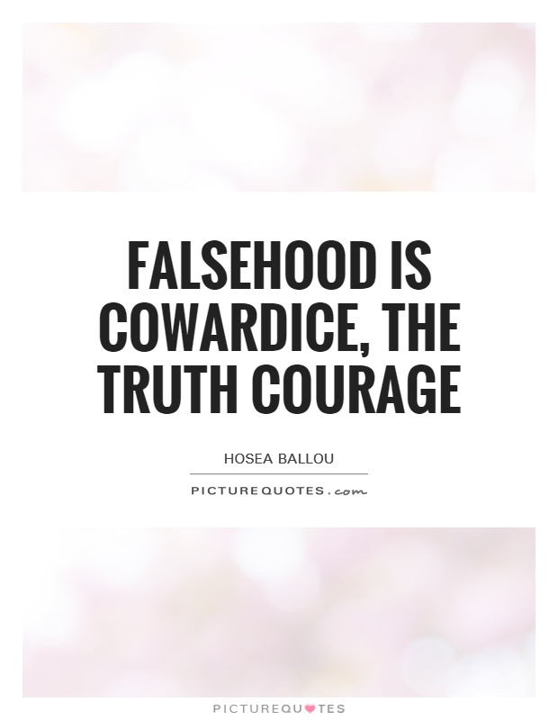 Falsehood is cowardice, the truth courage Picture Quote #1