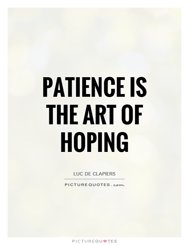 Patience is the art of hoping Picture Quote #1